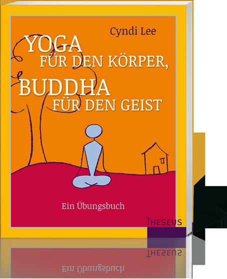 """""""Yoga für den Körper, Buddha für den Geist"""""""