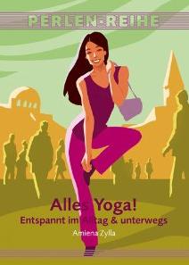 Alles Yoga Entspannt im Alltag und unterwegs