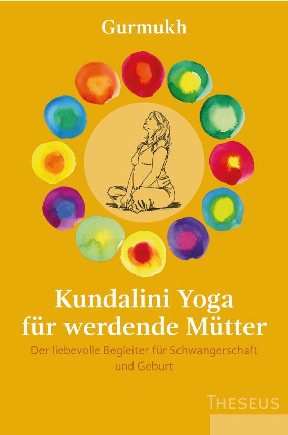 Gurmukh Kundalini Yoga für werdende Mütter Der liebevolle Begleiter für Schwangerschaft und Geburt
